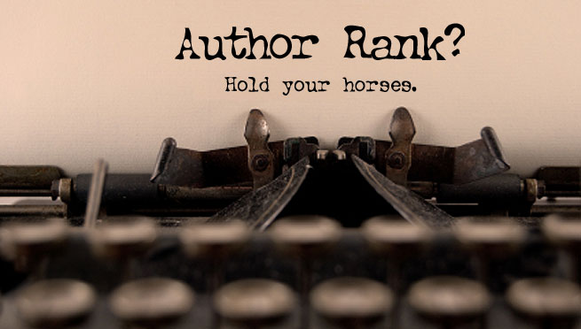 Author Rank? Hold your horses.